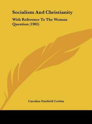 Socialism and Christianity: With Reference to the Woman Question (1905) by Caroline Fairfield Corbin image
