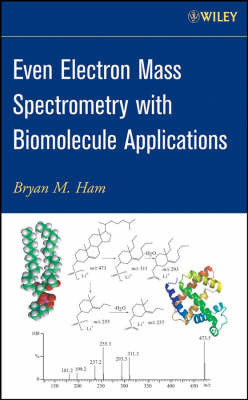 Even Electron Mass Spectrometry with Biomolecule Applications by Bryan M. Ham