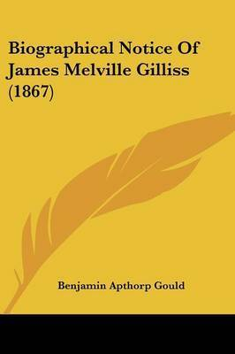 Biographical Notice Of James Melville Gilliss (1867) by Benjamin Apthorp Gould