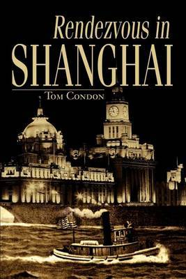 Rendezvous in Shanghai by Tom Condon
