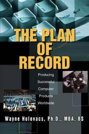 The Plan of Record: Producing Successful Computer Products Worldwide by Wayne Holovacs image