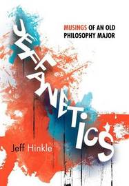 Jeffanetics: Musings of an Old Philosophy Major by Jeff Hinkle