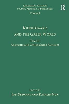 Volume 2, Tome II: Kierkegaard and the Greek World - Aristotle and Other Greek Authors by Katalin Nun