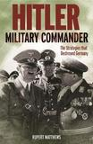 Hitler: Military Commander by Rupert Matthews