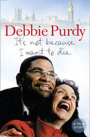 It's Not Because I Want to Die by Debbie Purdy image