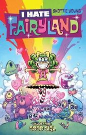 I Hate Fairyland Volume 3: Good Girl by Skottie Young