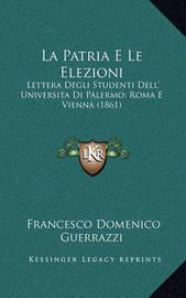 La Patria E Le Elezioni: Lettera Degli Studenti Dell' Universita Di Palermo; Roma E Vienna (1861) by Francesco Domenico Guerrazzi