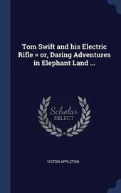 Tom Swift and His Electric Rifle = Or, Daring Adventures in Elephant Land ... by Victor Appleton