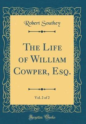 The Life of William Cowper, Esq., Vol. 2 of 2 (Classic Reprint) by Robert Southey