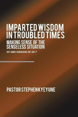 Imparted Wisdom in Troubled Times by Pastor Stephen Kyeyune