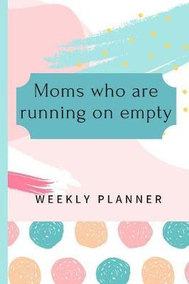 Moms who are Running on Empty Weekly Planner by Beyond Love Creations