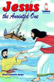 Jesus the Anointed One by Anuli Ausbeth-Ajagu