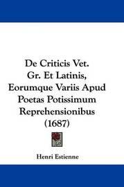 de Criticis Vet. Gr. Et Latinis, Eorumque Variis Apud Poetas Potissimum Reprehensionibus (1687) by Henri Estienne