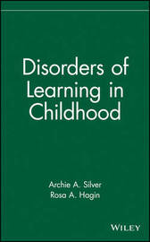 Disorders of Learning in Childhood by Archie A. Silver