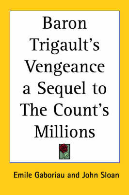 Baron Trigault's Vengeance a Sequel to The Count's Millions by Emile Gaboriau