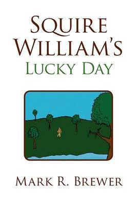 Squire William's Lucky Day by Mark R. Brewer