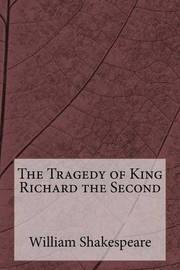 a report on king richard the second a historical play by william shakespeare As a king, richard is supposedly divine richard ii william shakespeare share perhaps temperamentally not fit for the role which history would have him play.