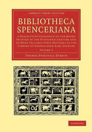 Bibliotheca Spenceriana 4 Volume Set Bibliotheca Spenceriana: Volume 3 by Thomas Frognall Dibdin