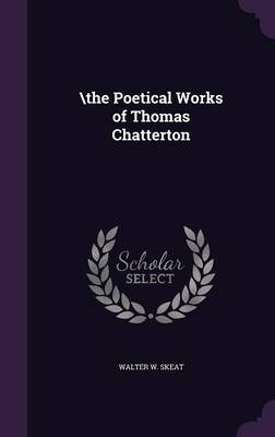 \The Poetical Works of Thomas Chatterton by Walter W Skeat