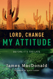 Lord, Change My Attitude: Before Its Too Late by Dr. James MacDonald