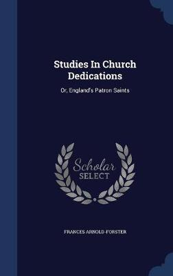 Studies in Church Dedications by Frances Arnold-Forster