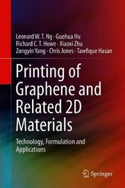 Printing of Graphene and Related 2D Materials by Leonard W. T. Ng
