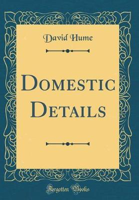 Domestic Details (Classic Reprint) by David Hume