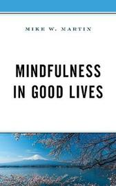 Mindfulness in Good Lives by Mike W Martin
