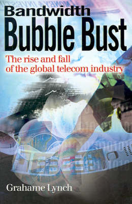 Bandwidth Bubble Bust: The Rise and Fall of the Global Telecom Industry by Grahame Lynch image