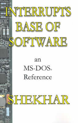 Interrupts Base of Software. An MS-DOS Reference by Shekhar Pratap Singh image