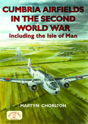 Cumbria Airfields in the Second World War by Martyn Chorlton