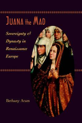 Juana the Mad by Bethany Aram