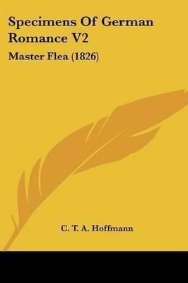 Specimens Of German Romance V2: Master Flea (1826) by C T a Hoffmann