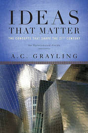 Ideas That Matter: The Concepts That Shape the 21st Century by A.C. Grayling image