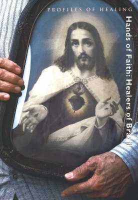 Hands of Faith: Healers of Brazil by Bradford Keeney, PhD