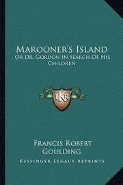 Marooner's Island Marooner's Island: Or Dr. Gordon in Search of His Children or Dr. Gordon in Search of His Children by Francis Robert Goulding