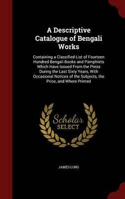 A Descriptive Catalogue of Bengali Works by James Long