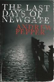 The Last Days of Newgate by Andrew Pepper image
