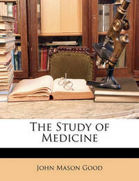 The Study of Medicine by John Mason Good