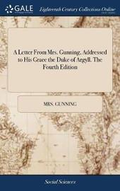 A Letter from Mrs. Gunning, Addressed to His Grace the Duke of Argyll. the Fourth Edition by Mrs Gunning image