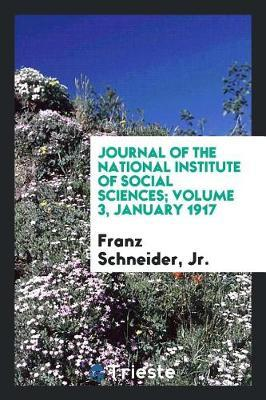 Journal of the National Institute of Social Sciences; Volume 3, January 1917 by Jr Franz Schneider
