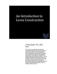 An Introduction to Levee Construction by J Paul Guyer