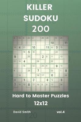 Killer Sudoku - 200 Hard to Master Puzzles 12x12 Vol 4