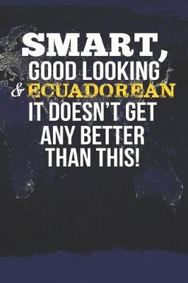 Smart, Good Looking & Ecuadorean It Doesn't Get Any Better Than This! by Natioo Publishing
