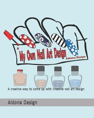 My Own Nail Art Design by Aldona Design