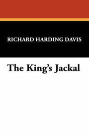 The King's Jackal by Richard Harding Davis