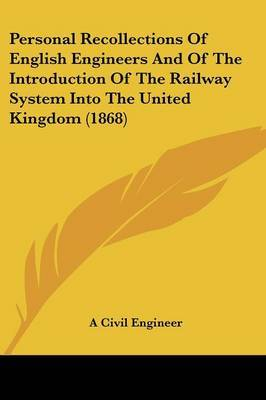 Personal Recollections Of English Engineers And Of The Introduction Of The Railway System Into The United Kingdom (1868) by A Civil Engineer image