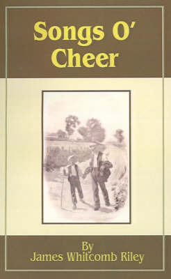 Songs O' Cheer by James Whitcomb Riley