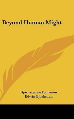 Beyond Human Might by Bjornstjerne Bjornson