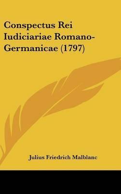 Conspectus Rei Iudiciariae Romano-Germanicae (1797) by Julius Friedrich Malblanc